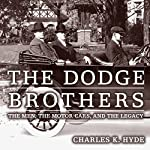 The Dodge Brothers: The Men, the Motor Cars, and the Legacy: Great Lakes Books Series   Charles K. Hyde