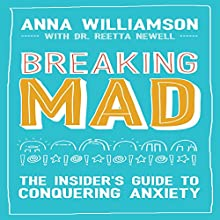 Breaking Mad: The Insider's Guide to Conquering Anxiety Audiobook by Anna Williamson Narrated by Anna Williamson
