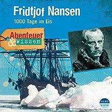 Fridtjof Nansen - 1000 Tage im Eis (Abenteuer & Wissen):  Hörbuch von Daniela Wakonigg Gesprochen von: Gregor Höppner