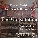 The French Revolution, Volume 2: The Constitution Audiobook by Thomas Carlyle Narrated by Robert Bethune