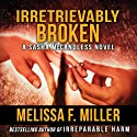 Irretrievably Broken: Sasha McCandless, Book 3 Audiobook by Melissa F. Miller Narrated by Karen Commins
