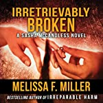 Irretrievably Broken: Sasha McCandless, Book 3 (       UNABRIDGED) by Melissa F. Miller Narrated by Karen Commins