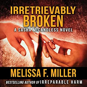 Irretrievably Broken: Sasha McCandless, Book 3 | [Melissa F. Miller]