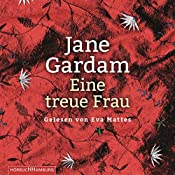 Eine treue Frau (Edward Feathers 2) | Jane Gardam