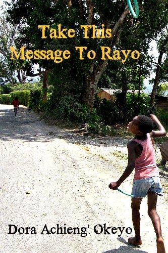Book: Take This Message to Rayo by Dora Okeyo