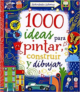 1000 ideas para pintar, construir y dibujar: Fiona Watt: 9781409543695