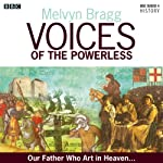 Voices of the Powerless: Our Father, Who Art in Heaven: Chelmsford Cathedral, the Reformation and the Counter-Reformation  by Melvyn Bragg Narrated by Melvyn Bragg