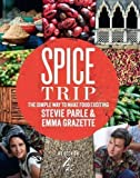 Spice Trip: The Simple Way to Make Food Exciting by Parle, Stevie, Grazette, Emma on 25/10/2012 unknown edition Stevie, Grazette, Emma Parle