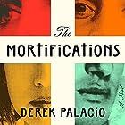 The Mortifications: A Novel Hörbuch von Derek Palacio Gesprochen von: William DeMeritt