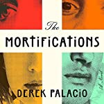 The Mortifications: A Novel | Derek Palacio