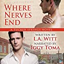 Where Nerves End: Tucker Springs, Book 1 Audiobook by L.A. Witt Narrated by Iggy Toma