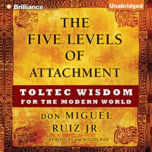 The Five Levels of Attachment: Toltec Wisdom for the Modern World Audiobook