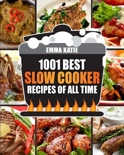 Slow Cooker Cookbook: 1001 Best Slow Cooker Recipes of All Time (Fast and Slow Cookbook, Slow Cooking, Crock Pot, Instant Pot, Electric Pressure Cooker, Vegan, Paleo, Dinner, Breakfast, Healthy Meals) by Emma Katie