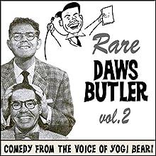 Rare Daws Butler, Volume 2: More Comedy from the Voice of Yogi Bear! Radio/TV Program by Daws Butler Narrated by Daws Butler, Stan Freberg, June Foray