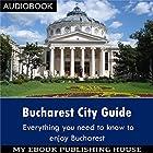 Bucharest City Guide Hörbuch von  My Ebook Publishing House Gesprochen von: Matt Montanez