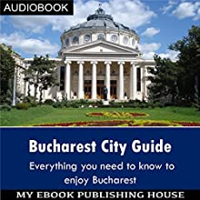 Bucharest City Guide Audiobook by  My Ebook Publishing House Narrated by Matt Montanez
