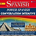 Power Spanish Conversation Intensive: 4 Hours of Accelerated Spanish Conversation Training (English and Spanish Edition)  by Mark Frobose Narrated by Mark Frobose