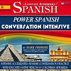 Power Spanish Conversation Intensive: 4 Hours of Accelerated Spanish Conversation Training (English and Spanish Edition) | [Mark Frobose]