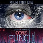 Core Punch: An Uneasy Future | Pauline Baird Jones