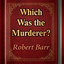 Which Was the Murderer? (       UNABRIDGED) by Robert Barr Narrated by Anastasia Bertollo