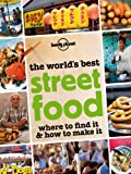 img - for The World's Best Street Food: Where to find it and how to make it (Lonely Planet Street Food) book / textbook / text book