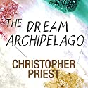 The Dream Archipelago Audiobook by Christopher Priest Narrated by Michael Maloney