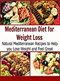 Mediterranean Diet for Weight Loss: Natural Mediterranean Recipes to Help you Lose Weight and Feel Great: (mediterranean recipes, mediterranean recipes, lebanese food, turkish cuisine, turkish food)