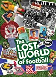 Derek Hammond The Lost World of Football: From the Writers of Got, Not Got