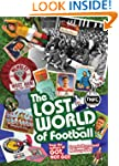 The Lost World of Football: From the...