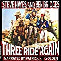 Three Ride Again: Three Guns West, Book 2 (       UNABRIDGED) by Steve Hayes, Ben Bridges Narrated by Patrick R. Golden