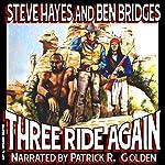 Three Ride Again: Three Guns West, Book 2 | Steve Hayes,Ben Bridges