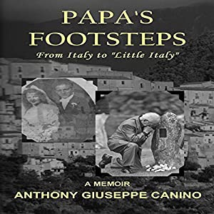 Papa's Footsteps: From Italy to 'Little Italy' | [Antonio Giuseppe Canino]