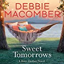 Sweet Tomorrows: A Rose Harbor Novel Audiobook by Debbie Macomber Narrated by To Be Announced