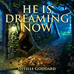 He Is Dreaming Now - Neville Goddard Lectures | Neville Goddard