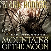 Expedition to the Mountains of the Moon: Burton & Swinburne, Book 3 | Mark Hodder