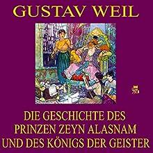 Die Geschichte des Prinzen Zeyn Alasnam und des Königs der Geister (       ungekürzt) von Gustav Weil Gesprochen von: Gerald Pichowetz
