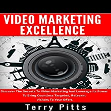 Video Marketing Excellence: Discover the Secrets to Video Marketing and Leverage Its Power to Bring Countless Targeted, Relevant Visitors to Your Offers Audiobook by Terry Pitts Narrated by Millian Quinteros