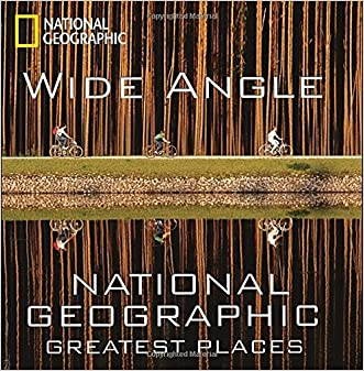 Wide Angle: National Geographic Greatest Places (National Geographic Collectors Series) written by Ferdinand Protzman