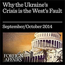 Why the Ukraine Crisis Is the West's Fault (Foreign Affairs): The Liberal Delusions That Provoked Putin (       UNABRIDGED) by John J. Mearsheimer Narrated by Kevin Stillwell