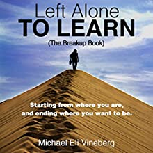 Left Alone to Learn: The Break-up Book Audiobook by Michael Eli Vineberg Narrated by Michael Eli Vineberg