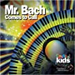 Johann Sebastian Bach (1685 - 1750): Classical Kids: Mr. Bach Comes to Call