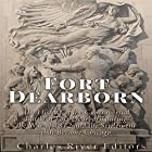 Fort Dearborn: The History of the Controversial Battle of Fort Dearborn during the War of 1812 and the Settlement that Became Chicago Hörbuch von  Charles River Editors Gesprochen von: Colin Fluxman