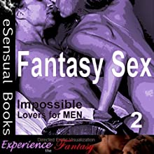 Fantasy Sex, Volume 2 (Impossible Lovers for Men) | Livre audio Auteur(s) :  Jezebel, Essemoh Teepee (editor) Narrateur(s) :  Jezebel