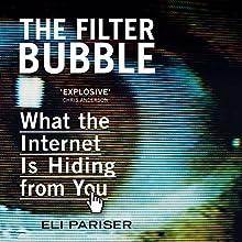 The Filter Bubble: What the Internet Is Hiding from You | Livre audio Auteur(s) : Eli Pariser Narrateur(s) : Jeff Harding