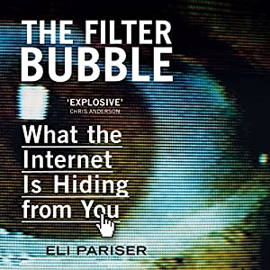 The Filter Bubble: What the Internet Is Hiding from You | [Eli Pariser]