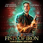 Fists of Iron: Clans of Shadow, Book 3 | J. A. Cipriano,J. B. Garner
