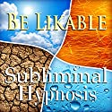 Be Likable Subliminal Affirmations: Rapport, Solfeggio Tones, Binaural Beats, Self Help Meditation Speech by Subliminal Hypnosis Narrated by Joel Thielke