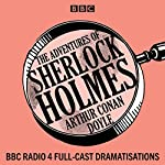 The Adventures of Sherlock Holmes: BBC Radio 4 full-cast dramatisations | Arthur Conan Doyle