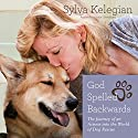 God Spelled Backwards: The Journey of an Actress into the World of Dog Rescue (       UNABRIDGED) by Sylva Kelegian Narrated by Kathe Mazur