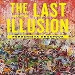 The Last Illusion: A Novel | Porochista Khakpour